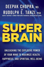Super Brain : Unleashing the Explosive Power of Your Mind to Maximize Health, Happiness, and Spiritual Well-Being - Rudolph Tanzi