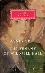 Agnes Grey, the Tenant of Wildfell Hall - Anne Bronte