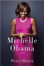 Michelle Obama : A Life - Peter B Slevin