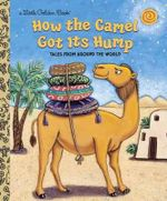 How the Camel Got Its Hump : Tales from Around the World : A Little Golden Book - Justine Korman Fontes
