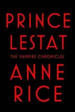 Prince Lestat : The Vampire Chronicles - Anne Rice