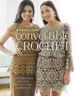 Convertible Crochet : Customizable Designs for Stylish Garments - Doris Chan