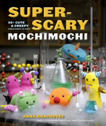 Super-scary Mochimochi : 20+ Cute and Creepy Creatures to Knit - Anna Hrachovec