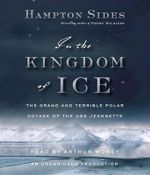 In the Kingdom of Ice : The Grand and Terrible Polar Voyage of the USS Jeannette - Hampton Sides
