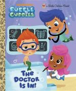 The Doctor Is In! (Bubble Guppies) : Little Golden Book - Golden Books