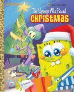 The Sponge Who Saved Christmas : Spongebob Squarepants (Golden Books) - Melissa Wygand