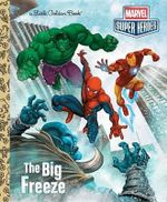 Marvel Super Heroes  The Big Freeze  : A Little Golden Book - Billy Wrecks