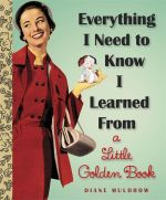 Everything I Need to Know I Learned from a Little Golden Book - Diane Muldrow