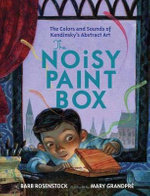 The Noisy Paint Box : The Colors and Sounds of Kandinsky's Abstract Art - Barb Rosenstock