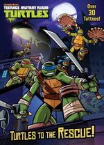 Turtles to the Rescue! (Teenage Mutant Ninja Turtles) : Color Plus Tattoos - Golden Books