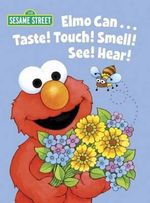 Elmo Can... Taste! Touch! Smell! See! Hear! : Sesame Street - Michaela Muntean