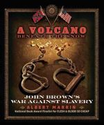 A Volcano Beneath the Snow : John Brown's War Against Slavery - Albert Marrin