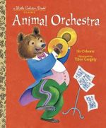 Animal Orchestra : A Little Golden Book Classic - Ilo Orleans