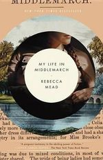 My Life in Middlemarch - Rebecca Mead