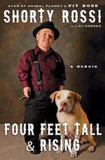 Four Feet Tall and Rising : A Memoir - Shorty Rossi