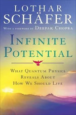 Infinite Potential : What Quantum Physics Reveals About How We Should Live - Lothar Schafer