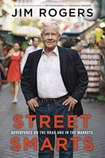 Street Smarts : Adventures on the Road and in the Markets - Jim Rogers