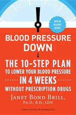 Blood Pressure Down : The 10-Step Plan to Lower Your Blood Pressure in 4 Weeks--Without Prescription Drugs - Janet Bond Brill