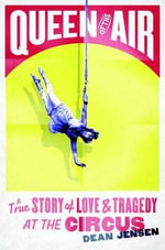 Queen of the Air : A True Story of Love and Tragedy at the Circus - Dean N. Jensen