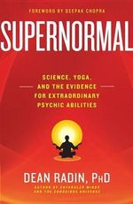 Supernormal : Science, Yoga, and the Evidence for Extraordinary Psychic Abilities - Dean Radin