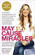 May Cause Miracles : A 40-Day Guidebook of Subtle Shifts for Radical Change and Unlimited Happiness - Gabrielle Bernstein