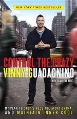 Control the Crazy : My Plan to Stop Stressing, Avoid Drama, and Maintain Inner Cool - Vinny Guadagnino