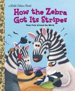 How the Zebra Got Its Stripes : A Little Golden Book - Justine Fontes