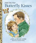 Butterfly Kisses : A Little Golden Book - Bob Carlisle