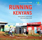 Running with the Kenyans : Passion, Adventure, and the Secrets of the Fastest People on Earth - Adharanand Finn