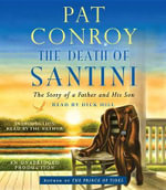 The Death of Santini : The Story of a Father and His Son - Pat Conroy
