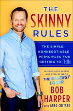 The Skinny Rules : The Simple, Nonnegotiable Principles for Getting to Thin - Bob Harper