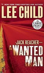 A Wanted Man : A Jack Reacher Novel - Lee Child