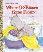 Where Do Kisses Come from? : A Little Golden Book - Maria Fleming