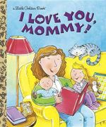 I Love You, Mommy! : A Little Golden Book - Edie Evans