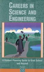 Careers in Science and Engineering : A Student Planning Guide to Grad School and Beyond - National Academy of Sciences
