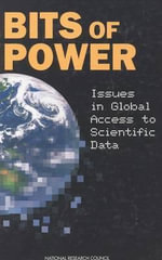 Bits of Power : Issues in Global Access to Scientific Data - Committee on Issues in the Transborder Flow of Scientific Data
