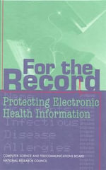 For the Record : Protecting Electronic Health Information - Committee on Maintaining Privacy and Security in Health Care Applications of the National Information Infrastructure
