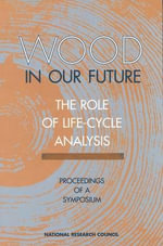 Wood in Our Future, the Role of Life-Cycle Analysis : Proceedings of a Symposium - Board on Agriculture