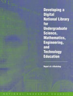Developing a Digital National Library for Undergraduate Science, Mathematics, Engineering and Technology Education : Report of a Workshop - Steering Committee for Developing a Digital National Library for Undergraduate Science, Mathematics, Engineering, and Technology Education