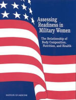 Assessing Readiness in Military Women : The Relationship of Body, Composition, Nutrition, and Health - Committee on Body Composition, Nutrition, and Health of Military Women