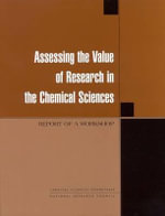 Assessing the Value of Research in the Chemical Sciences : R and D Laboratories in the U.S. National Innovati... - Chemical Sciences Roundtable