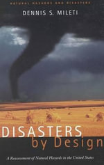 Disasters by Design : A Reassessment of Natural Hazards in the United States - Dennis S. Mileti