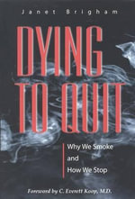Dying to Quit : Why We Smoke and How We Stop - Janet Brigham