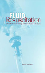 Fluid Resuscitation : State of the Science for Treating Combat Casualties and Civilian Injuries - Committee on Fluid Resuscitation for Combat Casualties