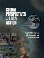 Global Perspectives for Local Action : Using TIMSS to Improve U.S. Mathematics and Science Education - Committee on Science Education K-12 and Mathematical Sciences Education Board