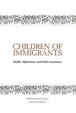 Children of Immigrants : Health, Adjustment, and Public Assistance