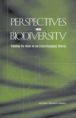 Perspectives on Biodiversity : Valuing Its Role in an Everchanging World - Committee on Noneconomic and Economic Value of Biodiversity