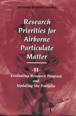 Research Priorities for Airborne Particulate Matter : Evaluating Research Progress and Updating the Portfolio v. 2 - Committee on Research Priorities for Airborne Particulate Matter