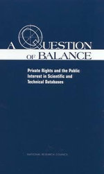 A Question of Balance : Private Rights and the Public Interest in Scientific and Technical Databases - Committee for a Study on Promoting Access to Scientific and Technical Data for the Public Interest