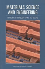 Materials Science and Engineering : Forging Stronger Links to Users - Committee on Materials Science and Engineering: Forging Stronger Links to Users